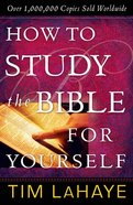 How to Study the Bible For Yourself (30th Anniversary Edition)