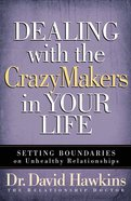 Dealing With the Crazy Makers in Your Life Paperback