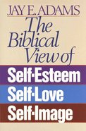 The Biblical View of Self-Esteem Paperback