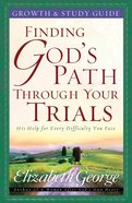Finding God's Path Through Your Trials (Growth And Study Guide) Paperback