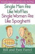 Single Men Are Like Waffles - Single Women Are Like Spaghetti Paperback