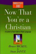 Now That You're a Christian (Christianity 101 Series) Paperback
