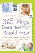 365 Things Every New Mom Should Know Paperback