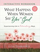 What Happens When Women Say Yes to God (Interactive Workbook) Paperback