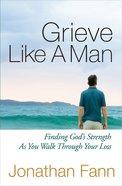 Grieve Like a Man Paperback