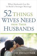 52 Things Wives Need From Their Husbands Paperback