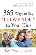 "365 Ways to Say ""I Love You"" to Your Kids Mass Market"