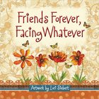 Friends Forever, Facing Whatever Hardback