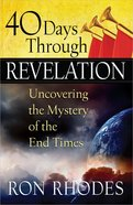 40 Days Through Revelation: Uncovering the Mystery of the End Times Paperback