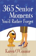365 Senior Moments You'd Rather Forget Mass Market