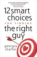 12 Smart Choices For Finding the Right Guy Paperback
