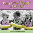 """Put a Little """"Happy"""" in Your Life"""
