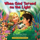 When God Turned on the Light: A Story About Creation Hardback
