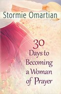30 Days to Becoming a Woman of Prayer Paperback