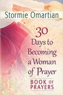 30 Days to Becoming a Woman of Prayer (Book Of Prayers Series)