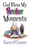 God Bless My Senior Moments Paperback