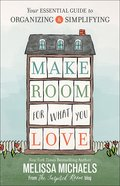 Make Room For What You Love: The Inspired Room's Guide to Decluttering and Organizing Paperback