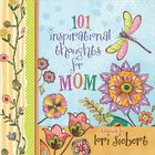 101 Inspirational Thoughts For Mom Hardback