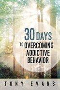30 Days to Overcoming Addictive Behavior Paperback