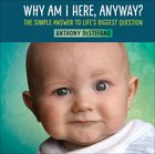 Why Am I Here, Anyway? Hardback