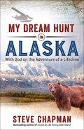 My Dream Hunt in Alaska Paperback