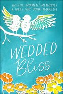 Wedded Bliss: In-The-Moment Ideas For Your Marriage Hardback