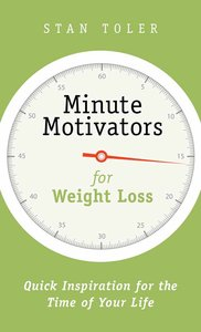 Minute Motivators For Weight Loss: Quick Inspiration For the Time of Your Life
