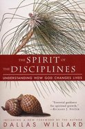 The Spirit of the Disciplines: Understanding How God Changes Lives Paperback