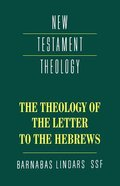 The Theology of the Epistle to the Hebrews (Cambridge New Testament Theology Series) Paperback