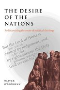 Desire of the Nations: Rediscovering the Roots of Political Theology Paperback