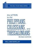 Letter to the Philippians, Colossians, and Thessalonians (Daily Study Bible New Testament Series) Hardback