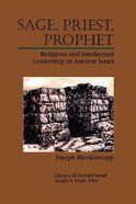 Sage, Priest, Prophet (Library Of Ancient Israel Series) Paperback