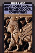 Amos Hosea Micah: An Archaeological Commentary Paperback