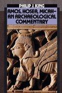 Amos Hosea Micah: An Archaeological Commentary