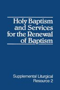 Holy Baptism and Services For the Renewal of Baptism (Supplemental Liturgical Resource) (#02 in Supplemental Liturgical Resource Series)