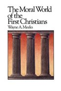 The Moral World of the First Christians (#06 in Library Of Early Christianity Series)