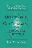 Hebrew Bible, the Old Testament, and Historical Criticism, the Paperback