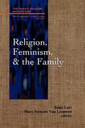 Religion, Feminism, and the Family (Family Religion & Culture Series)