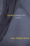 Counseling People With Cancer (Counseling And Pastoral Theology Series)
