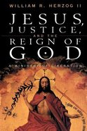 Jesus, Justice and the Reign of God Paperback