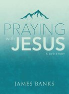 Praying With Jesus (A DVD Study) DVD