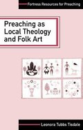 Preaching as Local Theology and Folk Art (Fortress Resources For Preaching Series) Paperback
