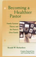 Becoming a Healthier Pastor (Creative Pastoral Care And Counseling Series) Paperback