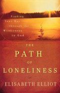 The Path of Loneliness: Finding Your Way Through the Wilderness to God Paperback