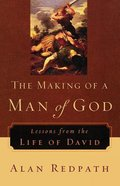 The Making of a Man of God: Lessons From the Life of David Paperback