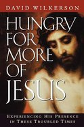Hungry For More of Jesus: Experiencing His Presence in These Troubled Times Paperback