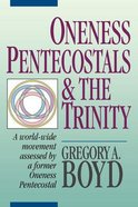 Oneness Pentecostals and the Trinity Paperback