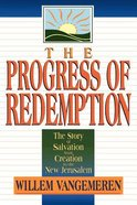 The Progress of Redemption: The Story of Salvation From Creation to the New Jerusalem Paperback
