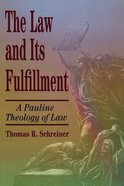 Law and Its Fulfillment: An Evangelical Perspective on Paul's Theology of Law Paperback
