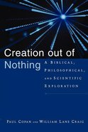 Creation Out of Nothing: A Biblical, Philosophical, and Scientific Exploration Paperback